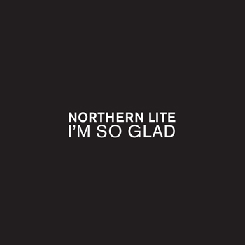 Northern Lite - I Am So Glad (Maxi Vinyl)